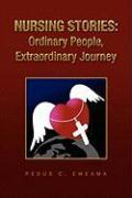 Nursing Stories: Ordinary People, Extraordinary Journey - Eweama, Pedus C.
