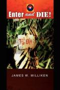 Enter and Die! - Milliken, James W.