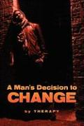 A Man's Decision to Change - Therapy