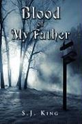 Blood of My Father - King, S. J.