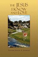 The Jesus I Know and Love - Jenkins, Pastor Janice F.
