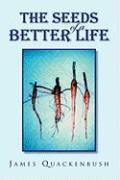 The Seeds of a Better Life - Quackenbush, James