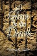 A Glow in the Dark - Miller, Jamieya Z.