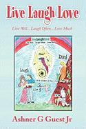 Live Laugh Love - Guest, Ashner G. , Jr.