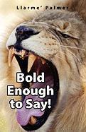 Bold Enough to Say! - Palmer, Llarme'