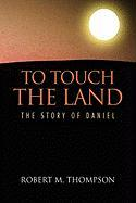 To Touch the Land - Thompson, Robert M.