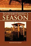 To Everything a Season - Kemp, Kenneth
