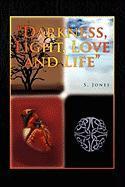 Darkness, Light, Love and Life - Jones, S.