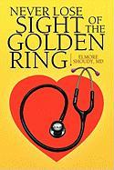 Never Lose Sight of the Golden Ring - Shoudy, Elmore D. M. D.