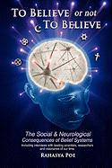 To Believe or Not to Believe: The Social and Neurological Consequences of Belief Systems - Poe, Rahasya