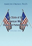 The State of the American Mind: Stupor and Pathetic Docility - Okolo, Amechi Ph. D.