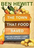 The Town That Food Saved: How One Community Found Vitality in Local Food - Hewitt, Ben