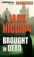 Brought in Dead - Higgins, Jack