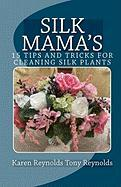 Silk Mama's 15 Tips and Tricks for Cleaning Silk Plants - Reynolds, Karen; Reynolds, Tony