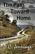 The Path Toward Home - Jennings, D. C.