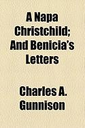 A Napa Christchild; And Benicia's Letters - Gunnison, Charles A.