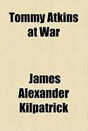 Tommy Atkins at War - Kilpatrick, James Alexander