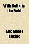 With Botha in the Field - Ritchie, Eric Moore