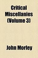 Critical Miscellanies (Volume 3) - Morley, John