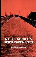 A Text Book on Brick Pavements - Mandigo, Clark R.; Baker, Mary Francis