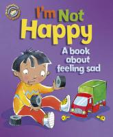I'm Not Happy: A Book about Feeling Sad. Sue Graves - Graves, Sue