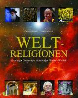 Weltreligionen: Ursprung, Geschichte, Ausubung, Glaube, Weltbild