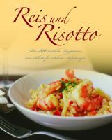 Reis und Risotto: Über 100 köstliche Rezeptideen mit Schritt-für-Schritt-Anleitungen