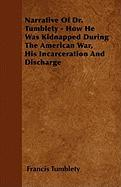 Narrative of Dr. Tumblety - How He Was Kidnapped During the American War, His Incarceration and Discharge - Tumblety, Francis
