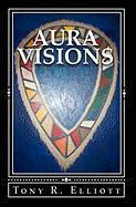 Aura Visions - Elliott, Tony R.
