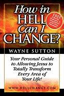 How in Hell Can I Change? - Sutton, Wayne