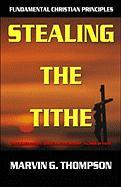 Stealing the Tithe: The Cursed Nation, Biblical Stewardship, a Crisis of Faith - Thompson, Marvin G.