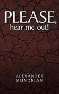 Please, Hear Me Out! - Mundrian, Alexander