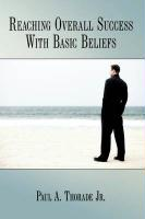 Reaching Overall Success with Basic Beliefs - Thorade, Paul A. , Jr.