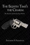 The Eighth Time's the Charm: The Murder of Stanley Guy Willetts - Panaretos, Theodore P.