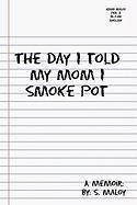 The Day I Told My Mom I Smoke Pot - Maloy, S.