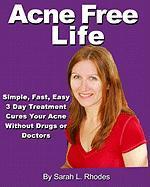 Acne Free Life - Rhodes, Sarah L.