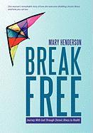 Break Free: Journey with God Through Chronic Illness to Health - Henderson, Mary