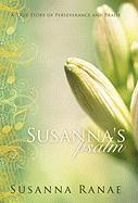 Susanna's Psalm: A True Story of Perseverance and Praise - Ranae, Susanna