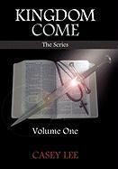 Kingdom Come: Volume One - Lee, Casey