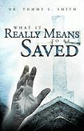 What It Really Means to Be Saved - Smith, Dr Tommy L.