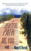 A Beautiful Path: Me, You: Unexpected Gifts and Lessons of Love from Our Special Needs Son - Russell, Maria B.