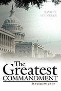 The Greatest Commandment: Mathew 22:37 - Steineker, David T.
