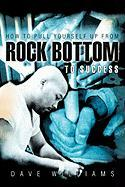 How to Pull Yourself Up from Rock Bottom to Success - Williams, Dave