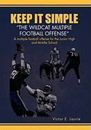 Keep It Simple''the Wildcat Multiple Football Offense""