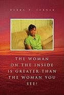 Woman On The Inside Is Greater Than The Woman You See! - Turner, Debra P.