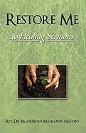 Restore Me: 40 Healing Sermons - Mahlangu-Ngcobo, Mankekolo; Rev Dr Mankekolo Mahlangu-Ngcobo