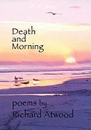 Death and Morning - Atwood, Richard