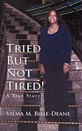 Tried But Not Tired!: A True Story - Rose-Deane, Vilma M.