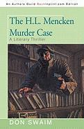 The H.L. Mencken Murder Case: A Literary Thriller - Swaim, Don