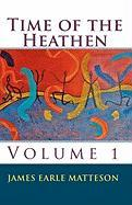 Time of the Heathen - Matteson, James Earle